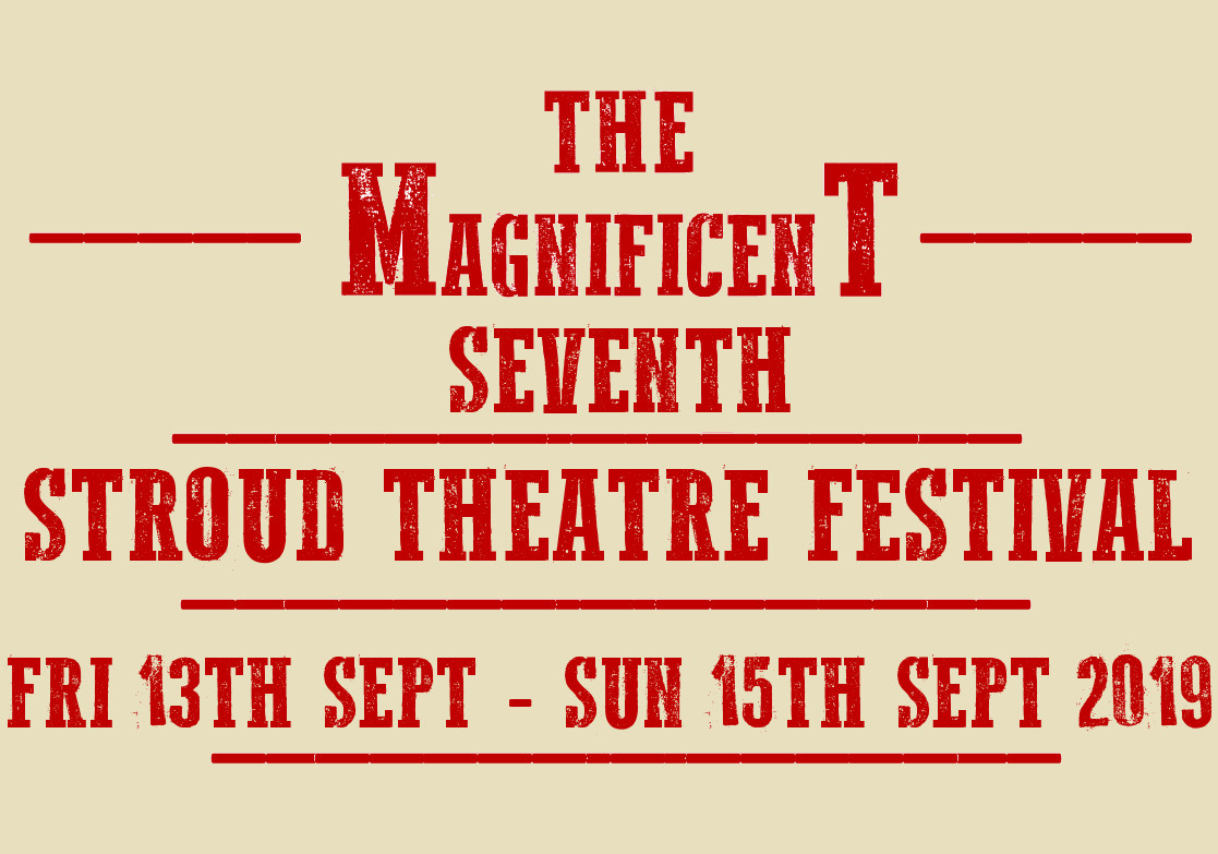 The Magnificent 7th Stroud Theatre Festival